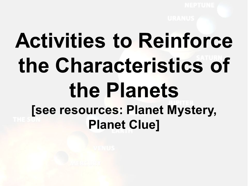 Activities to Reinforce the Characteristics of the Planets [see resources: Planet Mystery, Planet Clue]
